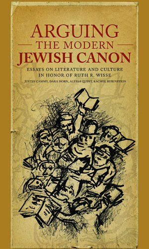 Arguing the Modern Jewish Canon: Essays on Literature and Culture in Honor of Ruth R. Wisse (Harvard Center for Jewish Studies)