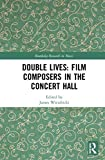 Double Lives: Film Composers in the Concert Hall (Routledge Research in Music)