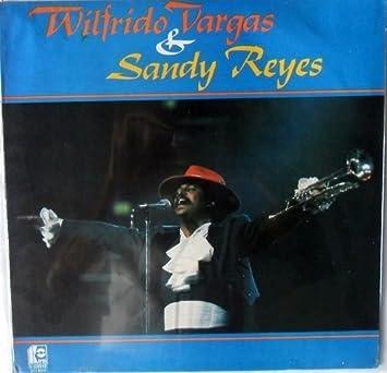 WILFRIDO VARGAS -SANDY REYES-EL COMEJEN-EL POLVORETE-BONITA-LA ...