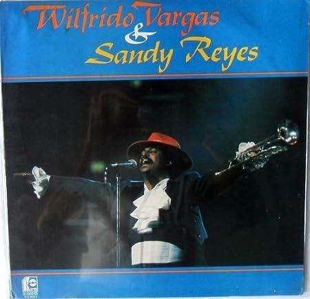 WILFRIDO VARGAS -SANDY REYES-EL COMEJEN-EL POLVORETE-BONITA ...
