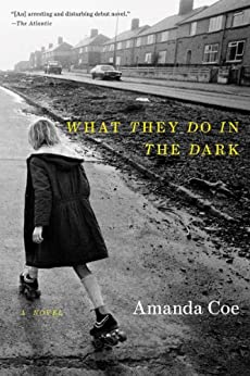 What They Do in the Dark: A Novel by [Coe, Amanda]