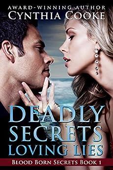 Deadly Secrets, Loving Lies (Blood Born Secrets Book 1) by [Cooke, Cynthia]