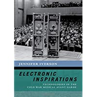 Electronic Inspirations: Technologies of the Cold War Musical