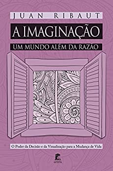 A Imaginação - Um Mundo Além da Razão por [Ribaut, Juan]