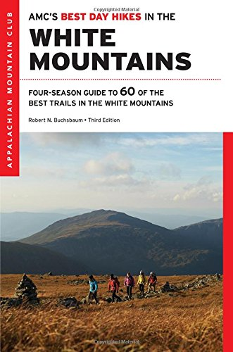 AMC's Best Day Hikes in the White Mountains: Four-season Guide to 60 of the Best Trails in the White Mountain National Forest (Best Mountain Hikes In New England)