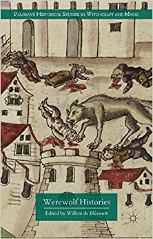 Werewolf Histories (Palgrave Historical Studies in Witchcraft and Magic)