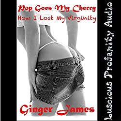 Pop Goes My Cherry: How I Lost My Virginity