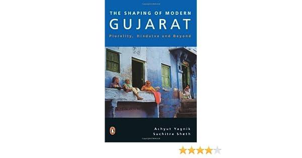 Shaping of Modern Gujarat: Achyut Yagnik, Suchitra Sheth ... on