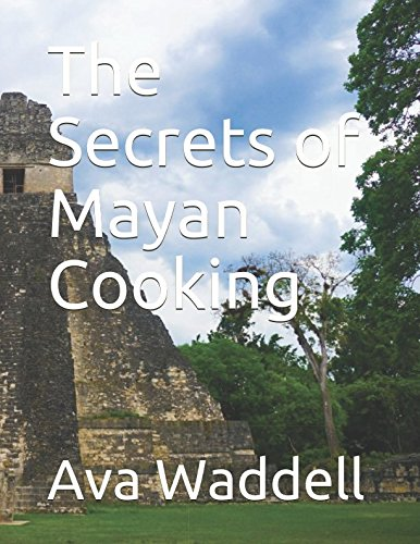 The Secrets of Mayan Cooking by Ava Waddell