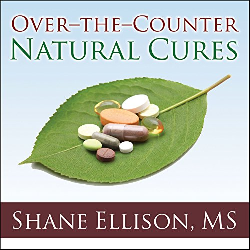 Over-the-Counter Natural Cures: Take Charge of Your Health in 30 Days with 10 Lifesaving Supplements for under $10 by Tantor Audio