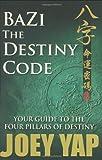 Bazi the Destiny Code: Your Guide to the Four Pillars of Destiny