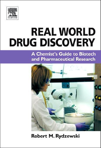 Real World Drug Discovery: A Chemist's Guide to Biotech and Pharmaceutical Research Pdf
