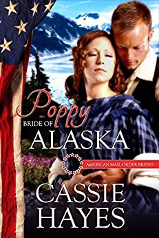 Poppy: Bride of Alaska (American Mail-Order Brides Series Book 49) by [Hayes, Cassie, Mail-Order Brides, American]