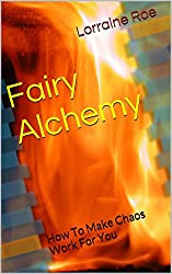 Fairy Alchemy: How To Make Chaos Work For You