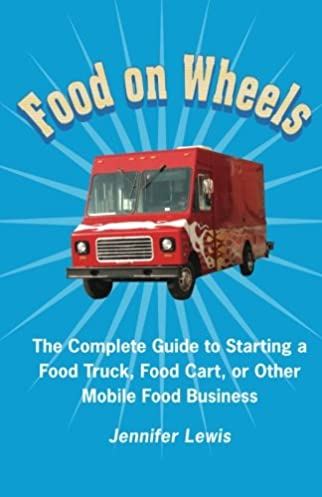 food on wheels the complete guide to starting a food truck food rh amazon com Food Truck Financials Food Truck Financials