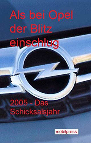 als-bei-opel-der-blitz-einschlug-2005-das-schicksalsjahr-automarkt-german-edition