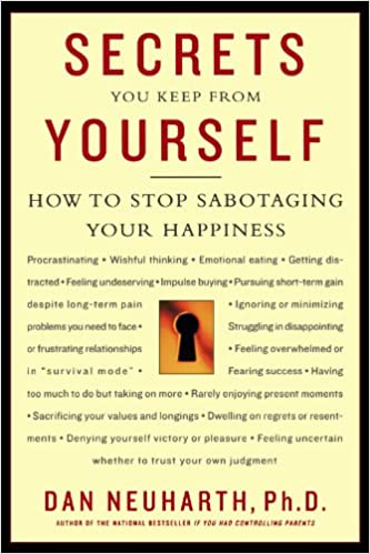Perfect Secrets You Keep From Yourself: How To Stop Sabotaging Your Happiness: Dan  Neuharth: 9780312312480: Amazon.com: Books