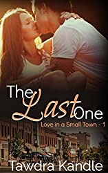 The Last One  (Love in a Small Town Book 1)
