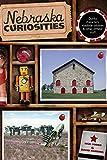 Nebraska Curiosities: Quirky Characters, Roadside Oddities & Other Offbeat Stuff (Curiosities Series)