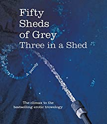 Fifty Sheds of Grey: Three in a Shed: A Parody