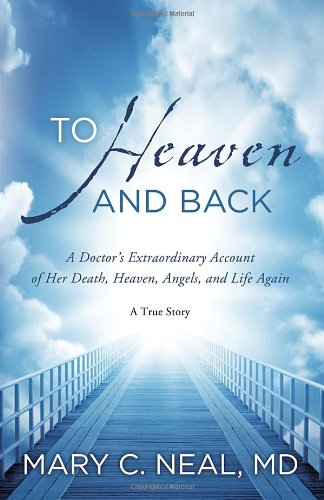 To Heaven and Back A Doctors Extraordinary Account of Her Death Heaven Angels and Life Again A True Story