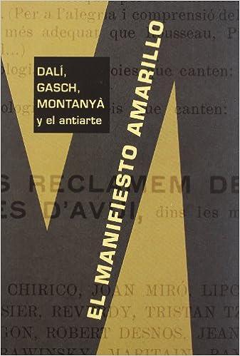 El manifiesto amarillo: Dalí, Gasch, Montanyà y el antiarte Ensayo: Amazon.es: Joan M. Minguet Batllori: Libros
