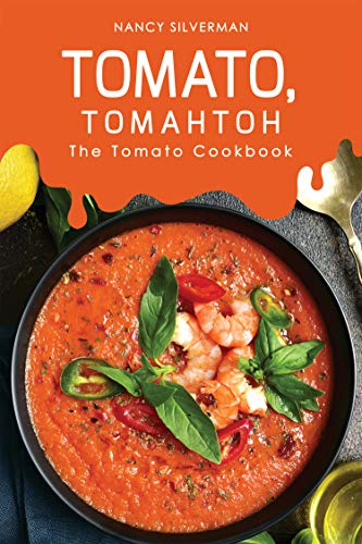 Tomato, Tomahtoh: The Tomato Cookbook