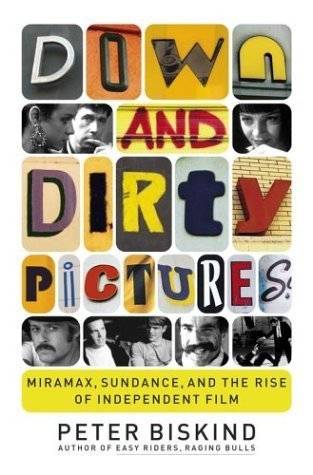 Down and Dirty Pictures: Robert Redford, Miramas and the Improbable Rise of Independent Film by Peter Biskind (2004-01-19) (Down Dirty Pictures)