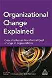 img - for Organizational Change Explained: Case Studies on Transformational Change in Organizations book / textbook / text book