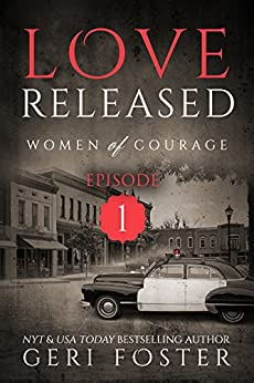 Love Released: Episode One (Women of Courage Book 1) by [Foster, Geri]