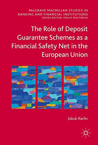 The Role of Deposit Guarantee Schemes as a Financial Safety Net in the European Union (Palgrave Macmillan Studies in Banking and Financial Institutions)