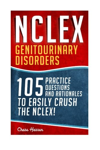 NCLEX: Genitourinary Disorders: 105 Nursing Practice Questions & Rationales to EASILY Crush the NCLEX! (Nursing Revi
