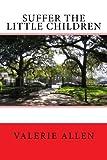 Suffer the Little Children, Valerie Allen, 1466320060