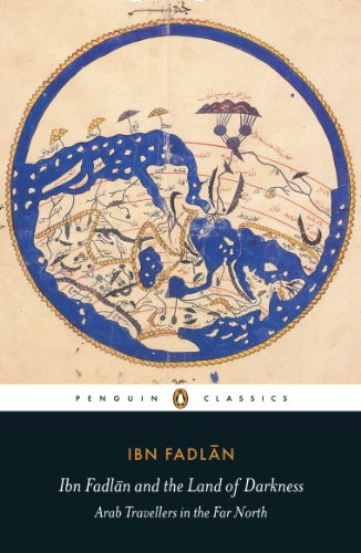Ibn Fadlan and the Land of Darkness: Arab Travellers in the Far North (Penguin Classics) ()