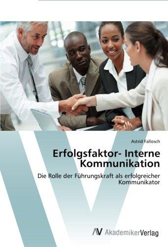 Download Erfolgsfaktor- Interne Kommunikation: Die Rolle der Führungskraft als erfolgreicher Kommunikator (German Edition) pdf