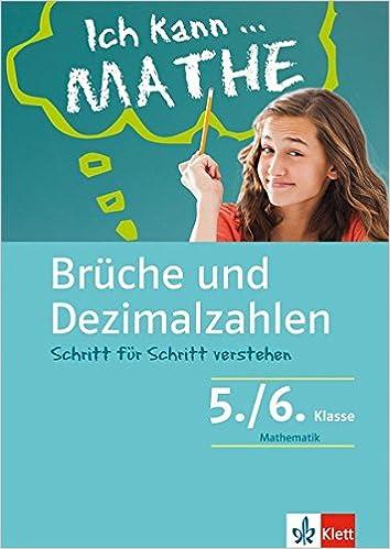 Mathe   Brüche Und Dezimalzahlen 5./6. Klasse: Mathematik Schritt Für  Schritt Verstehen In Gymnasium Und Realschule Klett Ich Kann .
