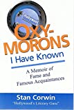 img - for Oxymorons I Have Known: A Memoir of Fame & Famous Acquaintances - by Stan Corwin (SIGNED COPY) book / textbook / text book