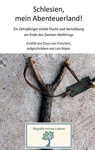 schlesien-mein-abenteuerland-ein-zehnjhriger-erlebt-flucht-und-vertreibung-am-ende-des-zweiten-weltkriegs