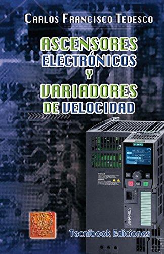 Descargar Libro Ascensores Electronicos Y Variadores De Velocidad Carlos Francisco Tedesco