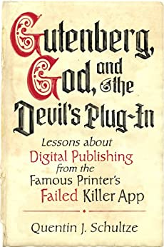 Gutenberg, God, and the Devil's Plug-In: Lessons about Digital Publishing from the Famous Printer's Failed Killer App (English Edition) por [Schultze, Quentin]