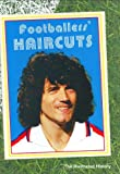 Footballers' Haircuts: The Illustrated History