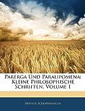 Parerga Und Paralipomena: Kleine Philosophische Schriften, Volume 1, Arthur Schopenhauer, 1143713796