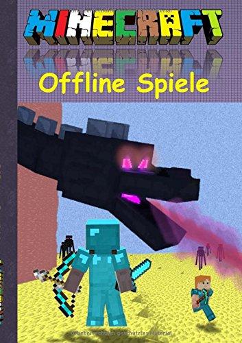 Minecraft Offline Spiele: Inoffizielles Minecraft Buch ; 8 - 14 Jahre; (lustig, lachen, witzig, Aktionsbuch, Action, Aktion, Spiele, Rätsel, ... Zombie, Creeper, Herobrine, Ghast) Bestseller