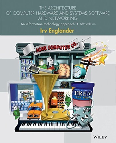 The Architecture of Computer Hardware, Systems Software, and Networking: An Information Technology Approach by Irv Englander (2014-01-15)