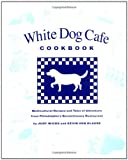The White Dog Cafe Cookbook, Judy Wicks and Kevin Von Klause, 0762403063