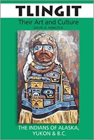 Book Tlingit: Their Art and Culture by David Hancock (2003-06-03)