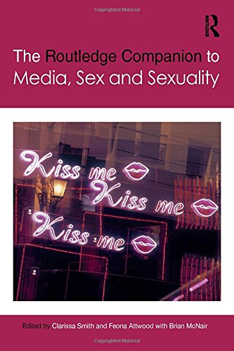 The Routledge Companion to Media, Sex and Sexuality (Routledge Media and Cultural Studies Companions)