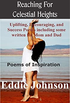 Reaching For Celestial Heights: Uplifting, Encouraging, and Success Poems including some written for Mom and Dad by [Johnson, Eddie]