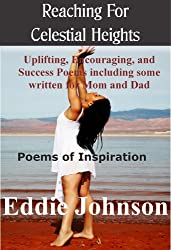Reaching For Celestial Heights: Uplifting, Encouraging, and Success Poems including some written for Mom and Dad