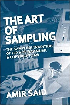 The Art of Sampling: The Sampling Tradition of Hip Hop/Rap Music and Copyright Law by Amir Said (2015-08-25)
